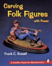 Carving Folk Figures With Power (A Schiffer Book for Woodcarvers) by Russell, F