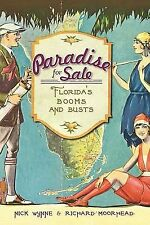 Paradise for Sale : Florida's Booms and Busts by Nick Wynne and Richard...