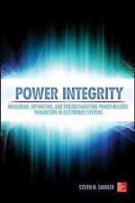 Power Integrity: Measuring, Optimizing, and Troubleshooting Power Related Parame