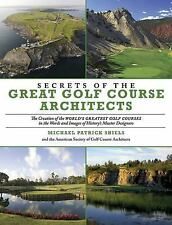 Secrets of the Great Golf Course Architects: A Treasury of the World's Greatest