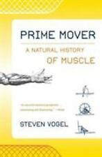Prime Mover : A Natural History of Muscle by Steven Vogel (2003, Paperback)
