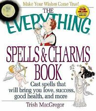 The Everything Spells & Charms Book: Cast Spells That Will Bring You Love, Succe
