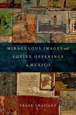 Miraculous Images and Votive Offerings in Mexico by Frank Graziano (2015,...