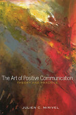The Art of Positive Communication: Theory and Practice, Mirivel, Julien C., New