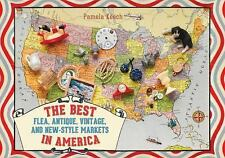 The Best Flea, Antique, Vintage, and New-Style Markets in America, Keech, Pamela