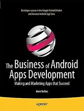 The Business of Android Apps Development : Making and Marketing Apps That...