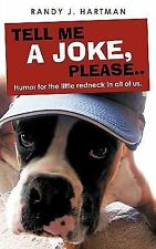 Tell Me a Joke, Please : Humor for the little redneck in all of Us by Randy...