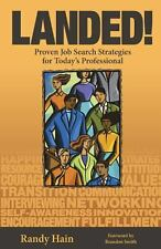 Landed! Proven Job Search Strategies for Today's Professional by Hain, Randy