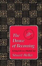 The Dance of Becoming: Living Life as a Martial Art, Stuart Heller, Excellent Bo