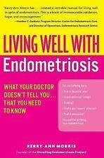 Living Well (Collins) Ser.: Living Well with Endometriosis : What Your Doctor...