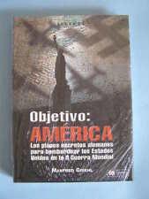 Objetivo: AMÉRICA. Los planes secretos alemanes para bombardear EEUU. AF ED.