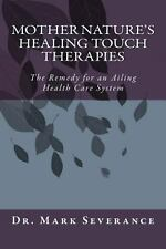 Mother Nature's Healing Touch Therapies : The Remedy for an Ailing Health...