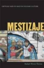 Mestizaje: Critical Uses of Race in Chicano Culture (Critical American Studies)
