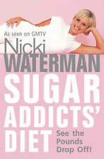 Sugar Addicts' Diet: See The Pounds Drop Off! by Nicki Waterman (Paperback,...