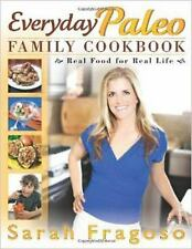 Everyday Paleo Family Cookbook: Real Food for Real Life Fragoso, Sarah