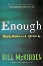 Enough: Staying Human in an Engineered Age, McKibben, Bill, Acceptable Book