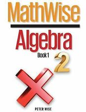MathWise Algebra, Book 1 by Peter Wise (2014, Paperback)