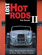 Lost Hot Rods II : More Remarkable Stories of How They Were Found by Pat...