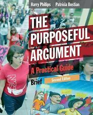 The Purposeful Argument : A Practical Guide by Patricia Bostian and Harry...