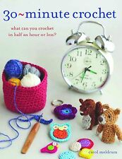 30 Minute Crochet: What Can You Crochet in Half an Hour or Less? by Carol Meldru