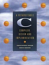 A Retargetable C Compiler: Design and Implementation, Fraser, Christopher W., Ha