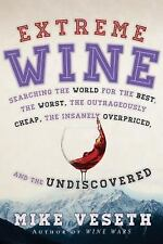 Extreme Wine: Searching the World for the Best, the Worst, the Outrageously...