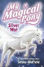 "My Magical Pony: 2: Silver Mist, Oldfield, Jenny, ""AS NEW"" Book"