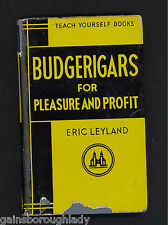 BUDGERIGARS FOR PLEASURE AND PROFIT- ERIC LEYLAND - 1963 - CAGE BIRDS
