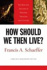 How Should We Then Live? : The Rise and Decline of Western Thought and...
