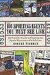 The 100 Sporting Events You Must See Live: An Insider's Guide to Creat-ExLibrary