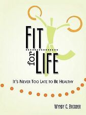 Fit for Life : It's Never Too Late to be Healthy by Wyndy C. Buckner (2011,...