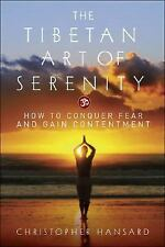 The Tibetan Art of Serenity: How to Conquer Fear and Gain Contentment by Hansar