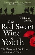 The Red Sweet Wine Of Youth: The Brave and Brief Lives of the War Poets, Murray,