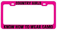 Pink METAL License Plate Frame COUNTRY GIRLS KNOW HOW TO WEAR CAMO Auto 680