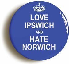 LOVE IPSWICH AND HATE NORWICH BADGE BUTTON PIN (1inch/25mm diameter)