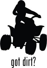 "Got Dirt ATV Off Road Car Window Decor Vinyl Decal Sticker- 6"" Tall White"