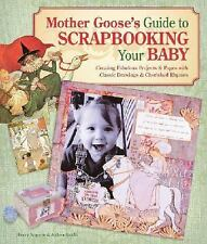 Mother Goose's Guide to Scrapbooking Your Baby : Creating Fabulous Projects...