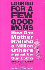 Looking for a Few Good Moms: How One Mother Rallied a Million Others Against th
