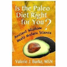 Is the Paleo Diet Right for You? : Ancient Wisdom Meets Modern Science by...