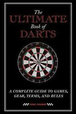 The Ultimate Book of Darts: A Complete Guide to Games, Gear, Terms, an-ExLibrary
