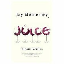 The Juice : Vinous Veritas by Jay McInerney (2013, Paperback)