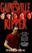 The Gainesville Ripper : The True Story of a Serial Killer by Mary Ryzuk and...