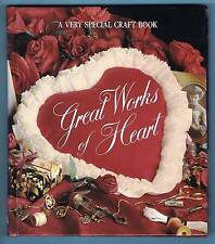 GREAT WORKS OF HEART - A VERY SPECIAL CRAFT BOOK (1991, HC, LEISURE ARTS)