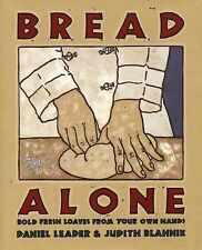 Bread Alone: Bold Fresh Loaves from Your Own Hands by Daniel Leader, Judith Bla