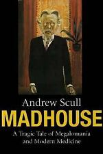 Madhouse: A Tragic Tale of Megalomania and Modern Medicine, Andrew Scull, Good B