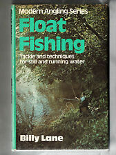 Float Fishing: Tackle and Techniques for Still and Running Water By Billy Lane.