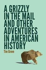 A Grizzly in the Mail and Other Adventures in American History - Grove, Tim - Go