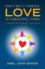 Don't Get It Twisted, Love Is a Beautiful Thing : A Guide to Finding True...