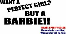 Vinyl Decal Sticker - Want a Perfect Girl Buy a Barbie country Car Truck Fun 7""
