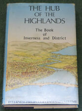 The Hub of the Highlands: Book of Inverness & District by Inverness Field Club